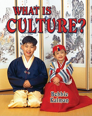 What Is Culture? - Kalman, Bobbie