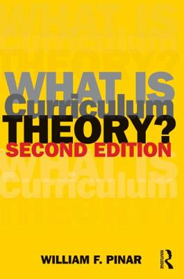 What Is Curriculum Theory? - Pinar, William F, Professor