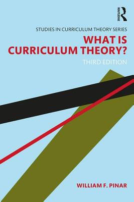 What Is Curriculum Theory? - Pinar, William F.