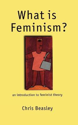 What Is Feminism?: An Introduction to Feminist Theory - Beasley, Chris, Dr.