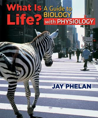What is life? A guide to biology with physiology 3, jay phelan.
