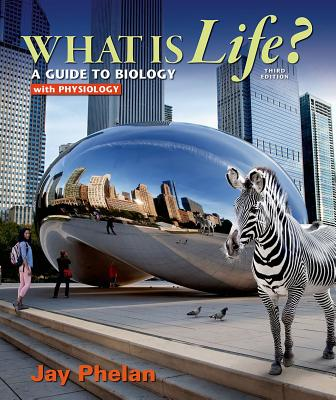 What is Life? A Guide to Biology with Physiology - Phelan, Jay