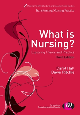 What is Nursing? Exploring Theory and Practice: Exploring Theory and Practice - Hall, Carol, and Ritchie, Dawn