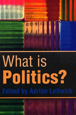 What Is Politics?: The Activity and Its Study - Leftwich, Adrian