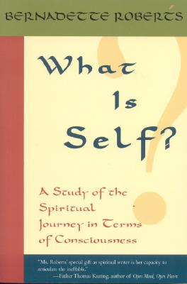 What Is Self?: A Study of the Spiritual Journey in Terms of Consciousness, - Roberts, Bernadette