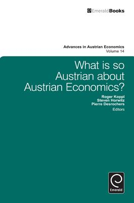 What Is So Austrian about Austrian Economics? - Horwitz, Steven (Editor), and DesRochers, Pierre (Editor), and Koppl, Roger (Editor)