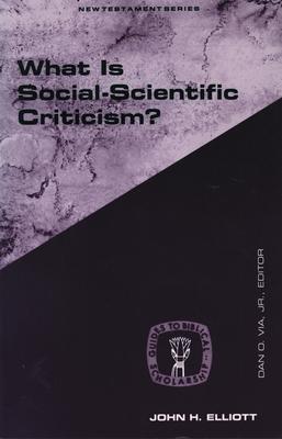 What Is Social Scientific Criticism? - Elliott, John Huxtable, and Via, Dan Otto