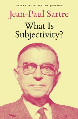 What Is Subjectivity? - Sartre, Jean-Paul, and Jameson, Fredric (Afterword by), and Kail, Michel (Introduction by)