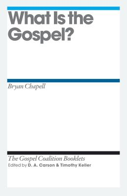 What Is the Gospel? - Chapell, Bryan