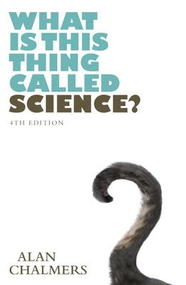 What is This Thing Called Science? - Chalmers, Alan