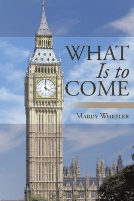 What Is to Come - Wheeler, Mardy