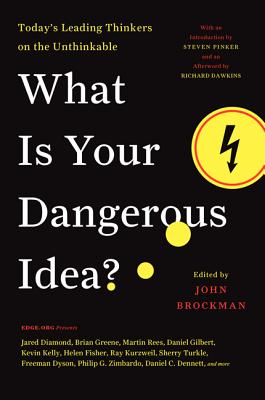 What Is Your Dangerous Idea?: Today's Leading Thinkers on the Unthinkable - Brockman, John