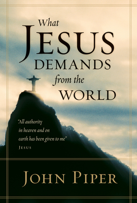 What Jesus Demands from the World - Piper, John