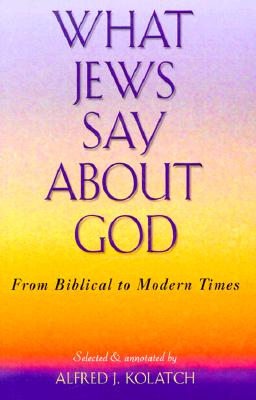 What Jews Say about God: From Biblical to Modern Times - Kolatch, Alfred J, Rabbi