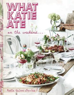 What Katie Ate on the Weekend - Davies, Katie Quinn
