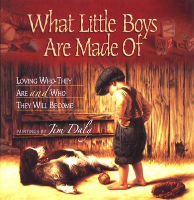 What Little Boys Are Made of: Loving Who They Are and Who They Will Become - Daly, Jim