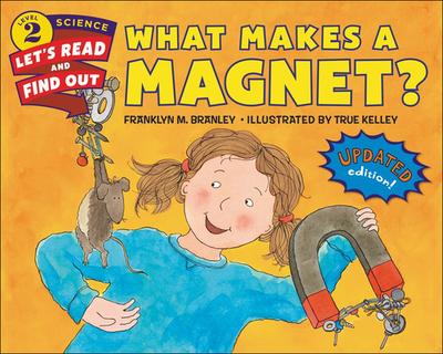What Makes a Magnet? - Branley, Franklyn M, Dr., and DeCristofano, Carolyn Cinami