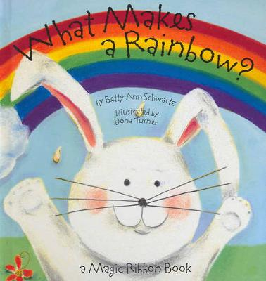 What Makes a Rainbow? - Schwartz, Betty Ann