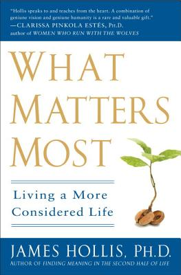 What Matters Most: Living a More Considered Life - Hollis, James, PH.D.