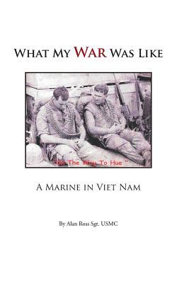 What My War Was Like: A Marine in Viet Nam - Ross Sgt Usmc, Alan