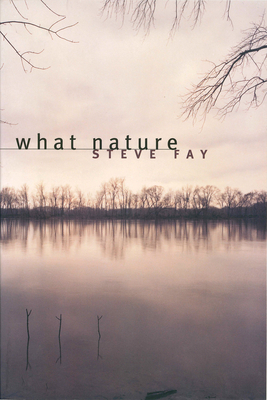 What Nature: Poems - Fay, Steve