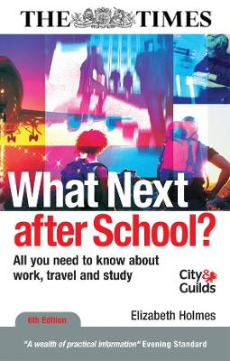 What Next After School: All You Need to Know about Work, Travel and Study - Holmes, Elizabeth