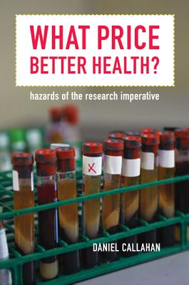 What Price Better Health?: Hazards of the Research Imperative - Callahan, Daniel, Dr.