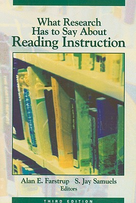 What Research Has to Say about Reading Instruction - Farstrup, Alan E (Editor), and Samuels, S Jay (Editor)