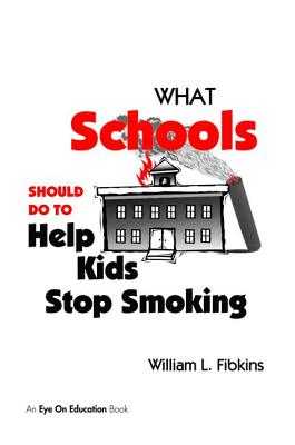 What Schools Should Do to Help Kids Stop Smoking - Fibkins, William L.