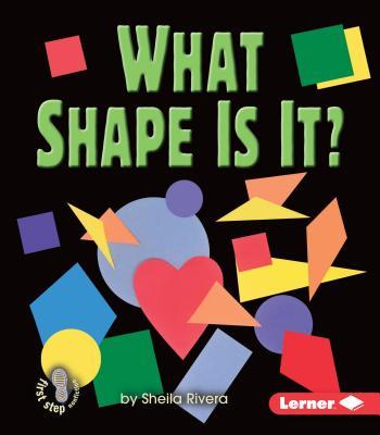 What Shape Is It? - Rivera, Sheila
