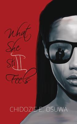 What She Still Feels - Osuwa, Chidozie E