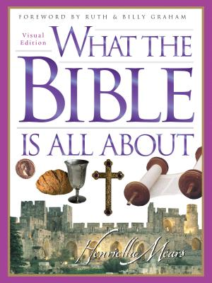 What the Bible Is All About - Mears, Henrietta, and Graham, Billy, Rev. (Foreword by)