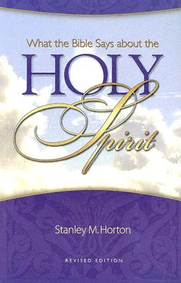 What the Bible Says about the Holy Spirit - Horton, Stanley M, Th.D.