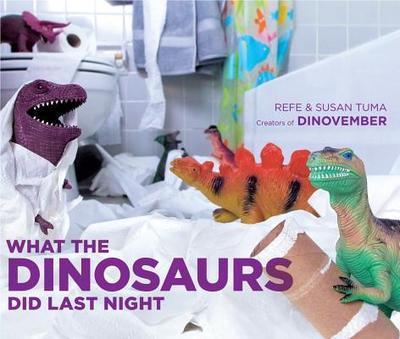 What the Dinosaurs Did Last Night - Tuma, Refe, and Tuma, Susan