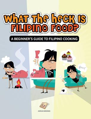 What the Heck Is Filipino Food? a Beginner's Guide to Filipino Cooking - Briones, Adrian