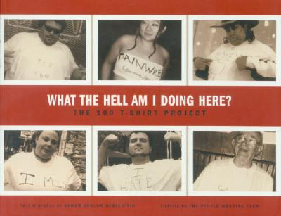 What the Hell Am I Doing Here?: The 100 T-Shirt Project - Himelstein, Abram Shalom S