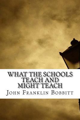 What the Schools Teach and Might Teach - Bobbitt, John Franklin