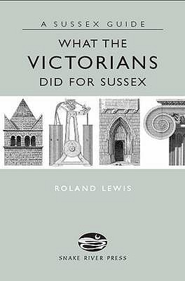 What the Victorians Did for Sussex - Lewis, Roland