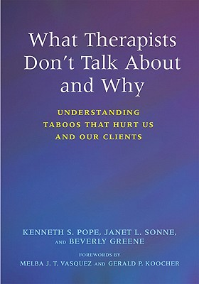 What Therapists Don't Talk about and Why: Understanding Taboos That Hurt Us and Our Clients - Pope, Kenneth S, and Sonne, Janet L, and Greene, Beverly A, Dr.