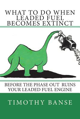 What to Do When Leaded Fuel Becomes Extinct - Banse, Timothy P
