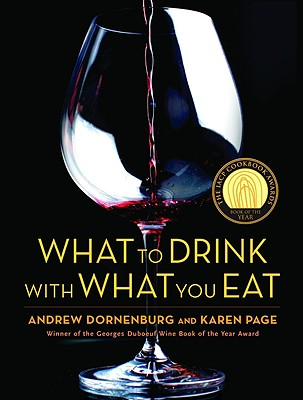 What to Drink with What You Eat: The Definitive Guide to Pairing Food with Wine, Beer, Spirits, Coffee, Tea - Even Water - Based on Expert Advice from America's Best Sommeliers - Dornenburg, Andrew, and Page, Karen, and Sofronski, Michael (Photographer)