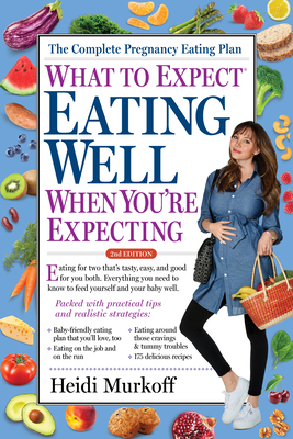 What to Expect: Eating Well When You're Expecting, 2nd Edition - Murkoff, Heidi