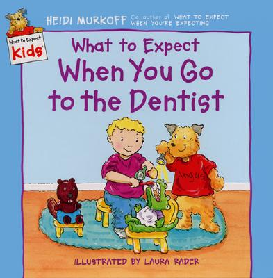 What to Expect When You Go to the Dentist - Murkoff, Heidi