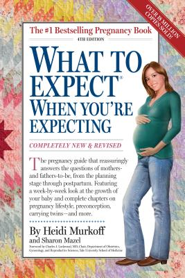 What to Expect When You're Expecting - Murkoff, Heidi, and Mazel, Sharon