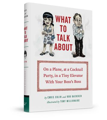 What to Talk about: On a Plane, at a Cocktail Party, in a Tiny Elevator with Your Boss's Boss - Colin, Christopher, and Baedeker, Rob