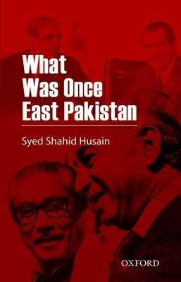 What Was Once East Pakistan - Husain, Syed Shahid
