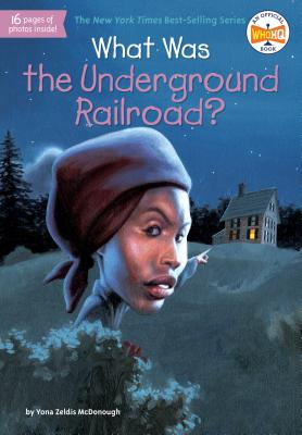What Was the Underground Railroad? - McDonough, Yona Zeldis, and Who Hq