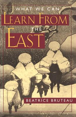 What We Can Learn from the East - Bruteau, Beatrice