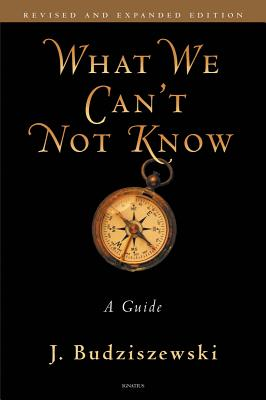 What We Can't Not Know: A Guide - Budziszewski, J, PH.D, PH D