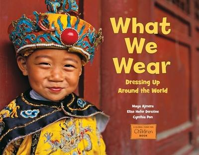 What We Wear: Dressing Up Around the World - Ajmera, Maya, and Derstine, Elise Hofer, and Pon, Cynthia